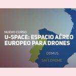 Curso U-SPACE: Espacio aéreo europeo para drones